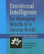Emotional Intelligence for Managing Results in a Diverse World: The Hard Truth about Soft Skills in the Workplace
