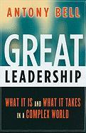 Great Leadership: What It Is and What It Takes in a Complex World