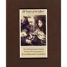 Whisper of the Muse: The Overstone Album & Other Photographs - Julia Margaret Pattle Cameron