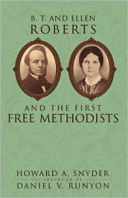 B.T. And Ellen Roberts And The First Free Methodists - Howard A Snyder, Abridged by Daniel V Runyon