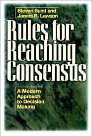 Rules for Reaching Consensus: A Modern Approach to Decision Making - Steven Saint, James R. Lawson, Jr. Lawson Jr