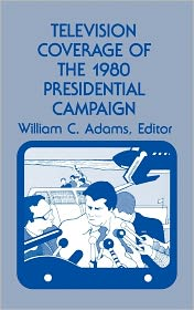 Television Coverage of the 1980 Presidential Campaign