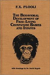 The Behavioral Development of Free-Living Chimpanzee Babies and Infants - Plooij, Frans X. / Unknown