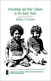 Friendship and Peer Culture in the Early Years - William A. Corsaro, Judith Green (Editor), Cynthia Wallat (Editor)