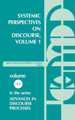 Systemic Perspectives on Discourse, Volume 1: Seleced Theoretical Papers from the Ninth International Systemic Workshop - Benson, James Greaves, William Anon