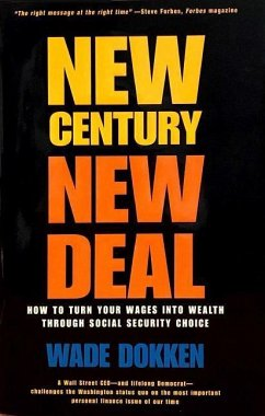 New Century, New Deal: How to Turn Your Wages Into Wealth Through Social Security Choice - Dokken, Wade