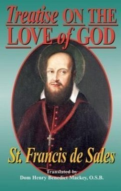 Treatise on the Love of God: Masterful Combination of Theological Principles and Practical Application Regarding Divine Love. - De Sales, Francisco St Francis De Sales