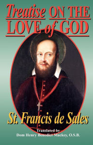 Treatise on the Love of God; Also Known Simply as - Francis de Sales
