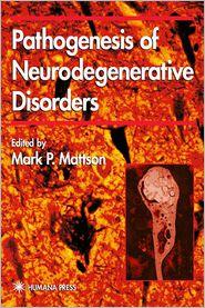 Pathogenesis of Neurodegenerative Disorders - Mark P. Mattson (Editor)