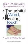 A Thoughtful Word, a Healing Touch: A Guide for Visiting the Sick