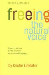 Freeing Natural Voice: Imagery and Art in the Practice of Voice and Language - Expanded - Kristin Linklater