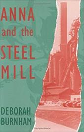 Anna and the Steel Mill - Burnham, Deborah / Hoffman, Daniel