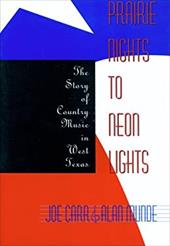 Prairie Nights to Neon Lights: The Story of Country Music in West Texas - Carr, Joseph J. / Carr, Joe / Munde, Alan