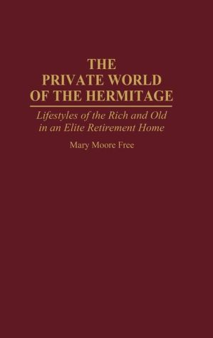 The Private World of The Hermitage: Lifestyles of the Rich and Old in an Elite Retirement Home