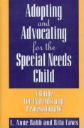 Adopting and Advocating for the Special Needs Child: A Guide for Parents and Professionals