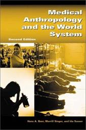 Medical Anthropology and the World System: Second Edition - Baer, Hans A. / Singer, Merrill / Susser, Ida