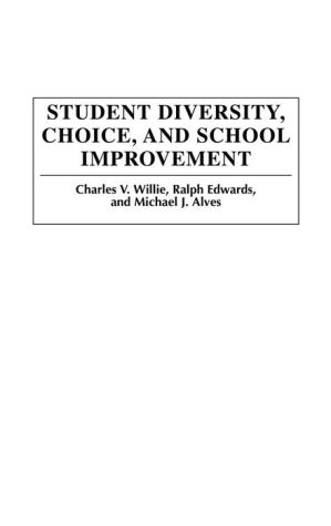 Student Diversity, Choice, and School Improvement - Charles V. Willie, Ralph Edwards, Michael J. Alves