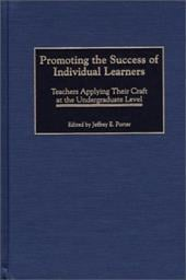 Promoting the Success of Individual Learners: Teachers Applying Their Craft at the Undergraduate Level - Porter, Jeffrey Edward