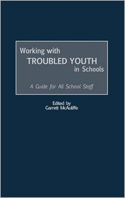 Working with Troubled Youth in Schools: A Guide for All School Staff - Garrett McAuliffe
