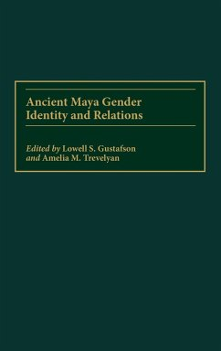 Ancient Maya Gender Identity and Relations - Herausgeber: Gustafson, Lowell S. Trevelyan, Amelia M.