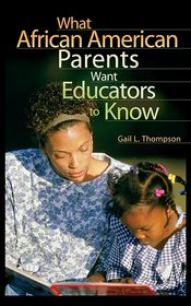 What African American Parents Want Educators to Know - Gail L. Thompson