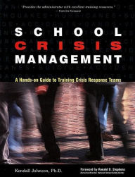 School Crisis Management: A Hands-On Guide to Training Crisis Response Teams - Kendall Johnson