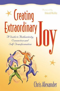 Creating Extraordinary Joy: A Guide to Authenticity, Connection, and Self-Transformation - Alexander, Chris Waitley, Deborah