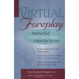 Virtual Foreplay: Finding Your Soulmate Online - Eve Eschner Hogan