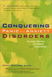 Conquering Panic and Anxiety Disorders: Success Stories, Strategies, and Other Good News - Glatzer, Jenna / Foxman, Paul