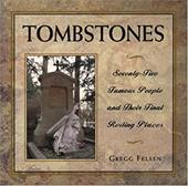Tombstones: 80 Famous People and Their Final Resting Places - Felsen, Gregg