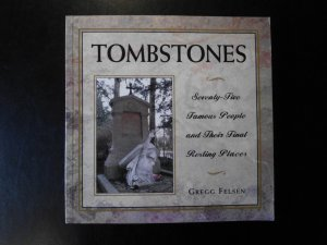 Tombstones - Seventy-Five Famous People and Their Final Resting Places - Felsen, Gregg