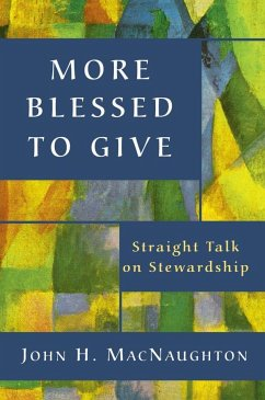 More Blessed to Give: Straight Talk on Stewardship - Macnaughton, John H.
