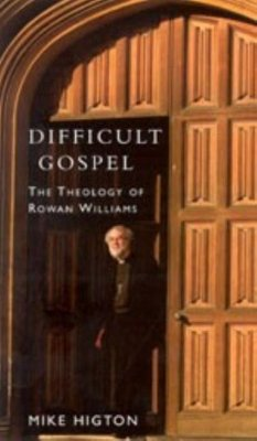 Difficult Gospel: The Theology of Rowan Williams - Highton, Mike Higton, Mike