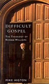 Difficult Gospel: The Theology of Rowan Williams - Highton, Mike / Higton, Mike