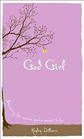 God Girl: Becoming the Woman You're Meant to Be - DiMarco, Hayley