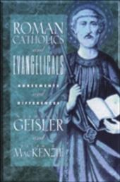 Roman Catholics and Evangelicals: Agreements and Differences - Geisler, Norman L. / MacKenzie, Ralph E.