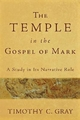 The Temple in the Gospel of Mark - Timothy C Gray