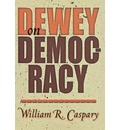 Dewey on Democracy - William R. Caspary