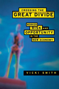 Crossing the Great Divide: Worker Risk and Opportunity in the New Economy - Vicki Smith