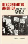 Discontented America: The United States in the 1920s - David J. Goldberg