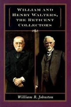 William and Henry Walters: The Reticent Collectors - Johnston, William R.