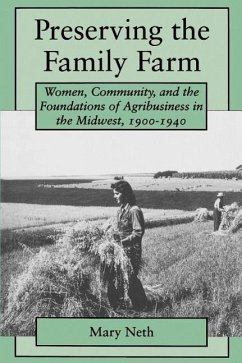 Preserving the Family Farm: Women, Community, and the Foundations of Agribusiness in the Midwest, 1900-1940 - Neth, Mary C.