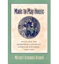 Made to Play House - Miriam Formanek-Brunell