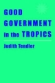 Good Government in the Tropics - Judith Tendler