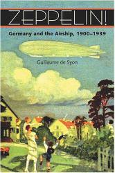Zeppelin!: Germany and Airship, 1900-1939 - Desyon