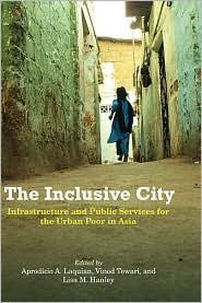 The Inclusive City: Infrastructure and Public Services for the Urban Poor in Asia - Aprodicio A. Laquian (Editor), Vinod Tewari (Editor), Lisa M. Hanley (Editor)