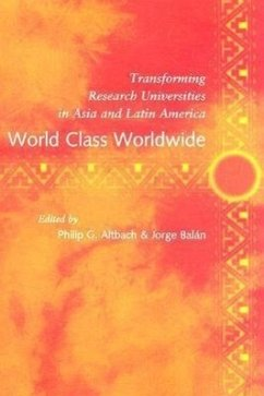World Class Worldwide: Transforming Research Universities in Asia and Latin America - Altbach, Philip G. Balan, Jorge