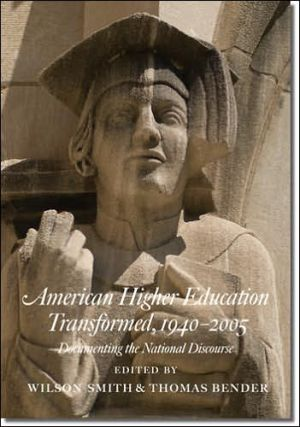 American Higher Education Transformed, 1940-2005: Documenting the National Discourse - Wilson Smith (Editor), Thomas Bender (Editor)