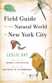 Field Guide to the Natural World of New York City - Day, Leslie / Klingler, Mark A. / Bloomberg, Michael R.