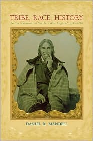 Tribe, Race, History: Native Americans in Southern New England, 1780-1880 - Daniel R. Mandell